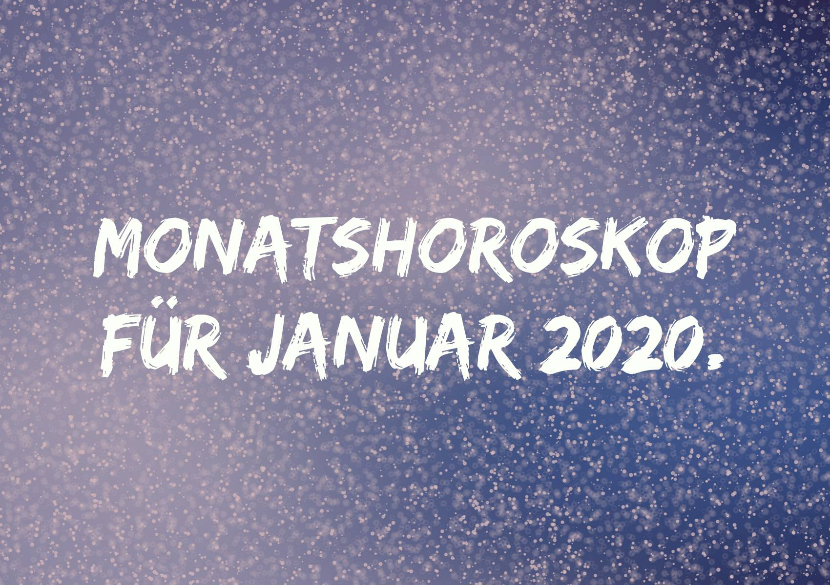 Monatshoroskop für Januar 2020.