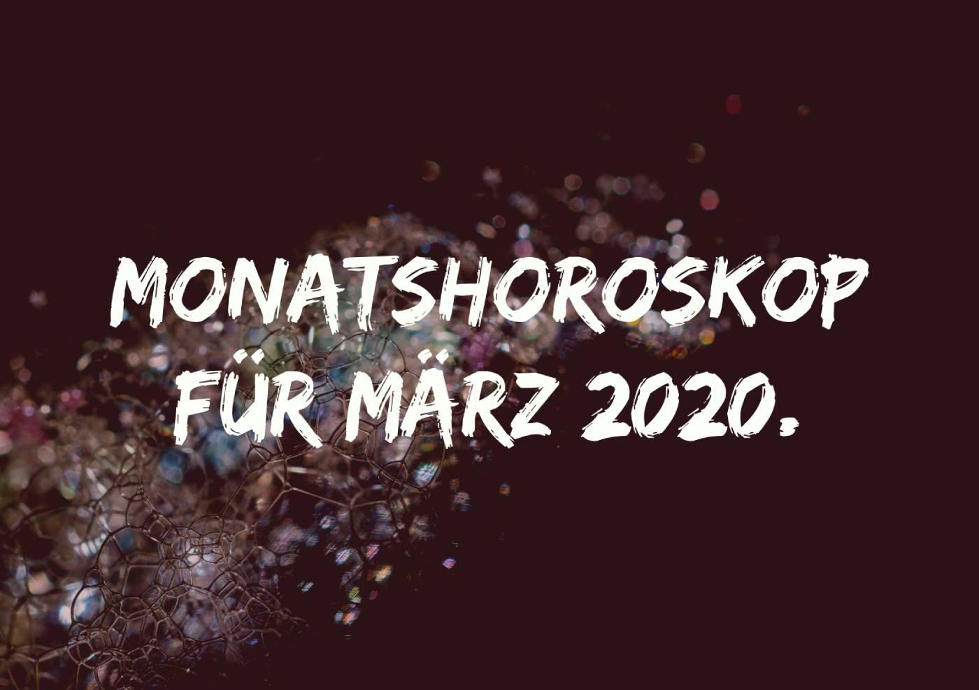 Monatshoroskop für März 2020.