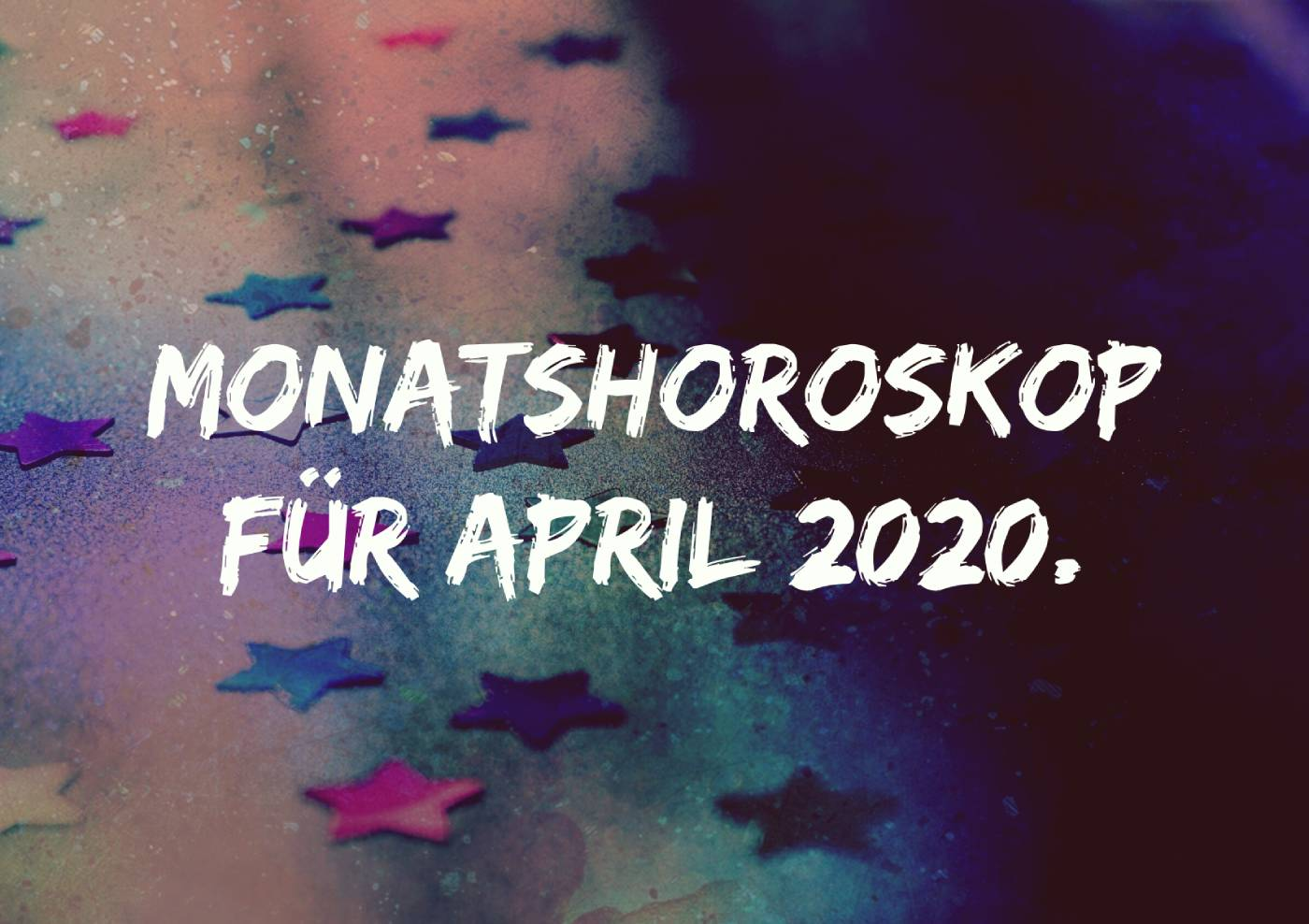 Monatshoroskop für April 2020.