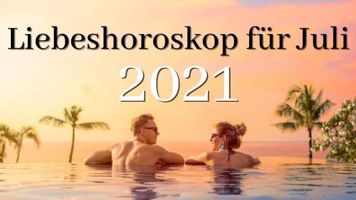 Liebeshoroskop für Juli 2021.